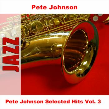 Pete Johnson - Pete Johnson Selected Hits Vol. 3