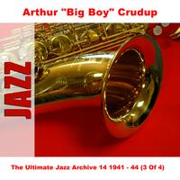 "Arthur ""Big Boy"" Crudup - The Ultimate Jazz Archive 14 1941 - 44 (3 Of 4)"