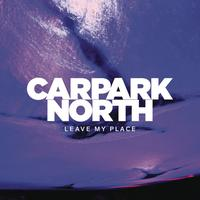 Carpark North - Leave My Place