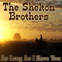 The Shelton Brothers - As Long As I Have You