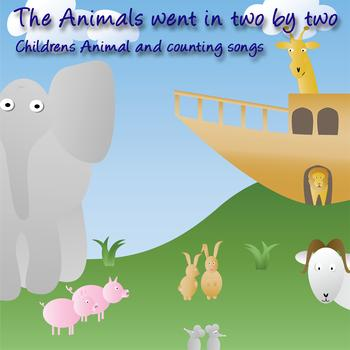 Songs For Children - The Animals Went In Two By Two (Childrens Animal And Counting Songs)