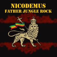 Nicodemus - Father Jungle Rock