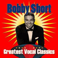 Bobby Short - Greatest Vocal Classics