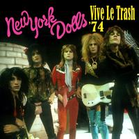 New York Dolls - Vive Le Trash '74