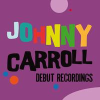 Johnny Carroll - Johnny Carroll: Debut Recordings