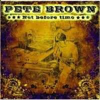 Pete Brown - Not Before Time