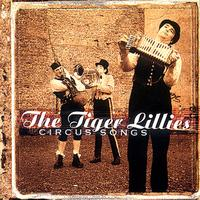 The Tiger Lillies - Circus Songs