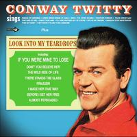 Conway Twitty - Conway Twitty Sings + Look Into My Teardrops