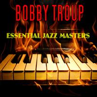 Bobby Troup - Essential Jazz Masters