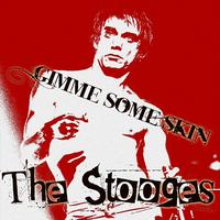 The Stooges - Gimme Some Skin