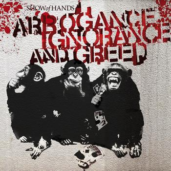 Show Of Hands - Arrogance Ignorance And Greed