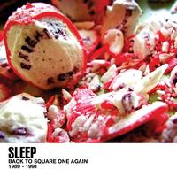 Sleep - Back To Square One Again 89-91