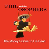 Phil and the Osophers - The Money's Gone To His Head