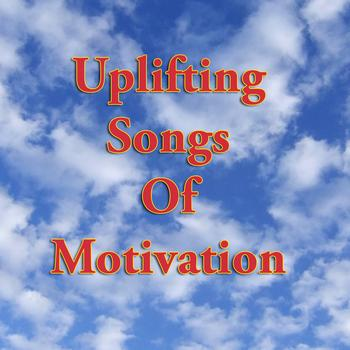 Various Artists - Uplifting Songs of Motivation (Re-Recorded / Remastered Versions)