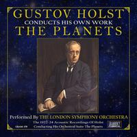 Gustov Holst, The London Symphony Orchestra - Gustov Holst Conducts His Own Work: The Planets