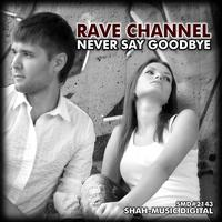 Rave CHannel - Never Say Goodbye