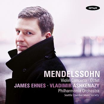James Ehnes - Mendelssohn: Violin Concerto & Octet in E-Flat
