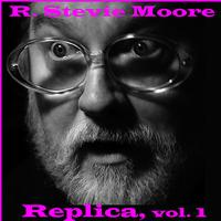 R. Stevie Moore - Replica, Vol. 1