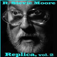 R. Stevie Moore - Replica, Vol. 2