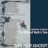 Peggy Ashcroft - The Wife of Bath's Tale by Geoffrey Chaucer