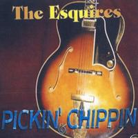 The Esquires - Pickin' Chippin