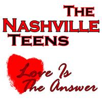 Nashville Teens - Love Is The Answer