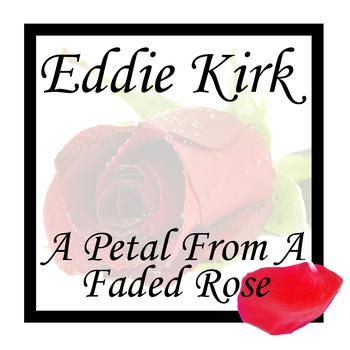 Eddie Kirk - A Petrol From A Faded Rose