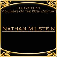 Nathan Milstein - The Greatest Violinists Of The 20th Century - Nathan Milstein