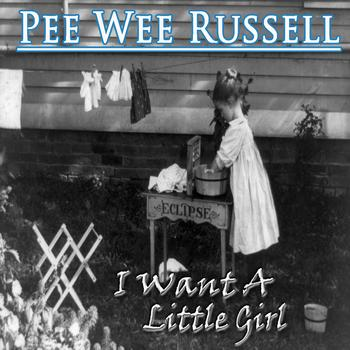 Pee Wee Russell - I Want A Little Girl