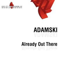 Adamski - Already Out There