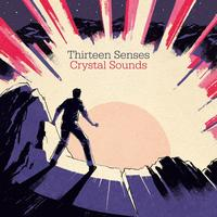 Thirteen Senses - Crystal Sounds