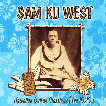 Sam Ku West - Hawaiian Guitar Classics Of The 1920s