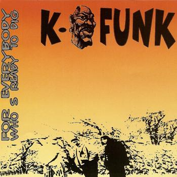 K-Funk - For Everybody Who's Ready To Dig