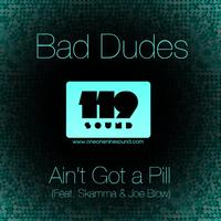 Bad Dudes - Ain't Got a Pill