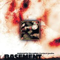 Basement - ENSLAVED FOR THE NATION N'BURNING IN GASOLINE