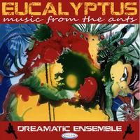 Dreamatic Ensemble - Eucalyptus : Music from the Ants