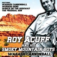 Roy Acuff And His Smoky Mountain Boys - Wabash Cannonball