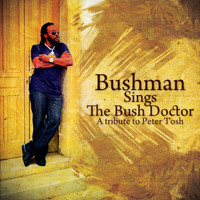 Bushman - Bushman Sings The Bush Doctor: A Tribute To Peter Tosh