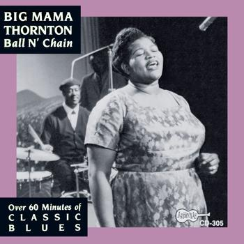 Big Mama Thornton - Ball And Chain
