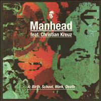 Manhead - Birth, School, Work, Death