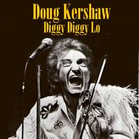 Doug Kershaw - Diggy Diggy Lo (Re-Recorded / Remastered)