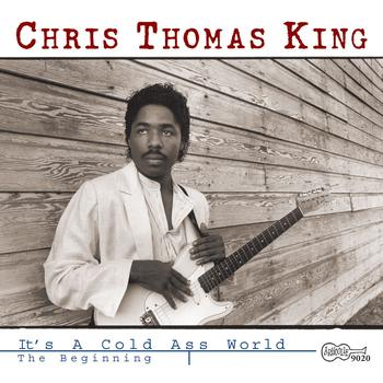 Chris Thomas King - It's A Cold Ass World (The Beginning)