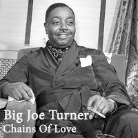 Big Joe Turner - Chains Of Love
