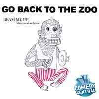 Go Back To The Zoo - Beam Me Up (Californication Theme)