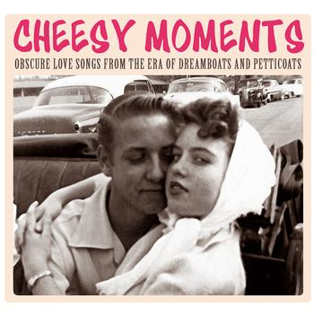 Various Artists - Cheesy Moments - Obscure Love Songs From The Era Of Dreamboats and Petticoats