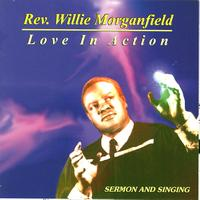 Rev. Willie Morganfield - Love In Action