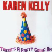 Karen Kelly - There's A Party Going On