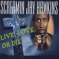 Screamin' Jay Hawkins - Live, Love Or Die