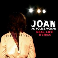 Joan As Police Woman - Real Life (B Sides)