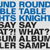 Round Table Knights - Say What?! Album Sampler
